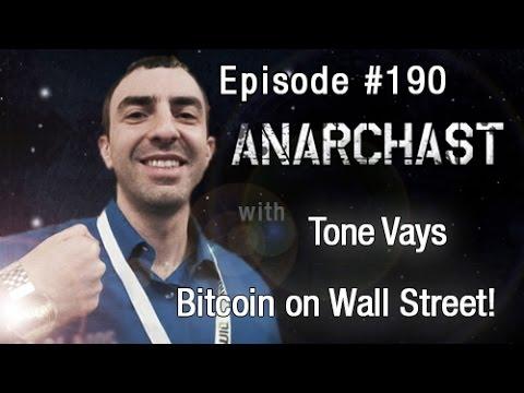 Anarchast Ep. 190 Tone Vays: Bitcoin on Wall Street!