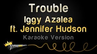 Iggy Azalea ft. Jennifer Hudson - Trouble (Karaoke Version)