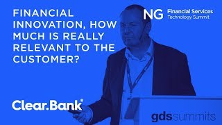Financial Innovation,  How much is really relevant to the customers? | Nick Ogden, Clearbank