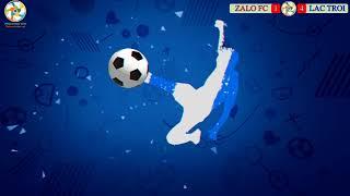 Highlight : Zalo FC vs Lac Troi FC