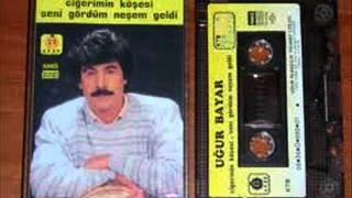 UĞUR BAYAR-NEŞEM GELDİ 1988