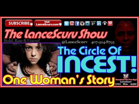The Circle Of Incest: One Woman's Story! - The Lancescurv Show video