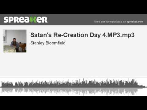 Satan's Re-Creation Day 4.MP3.mp3 (made with Spreaker)
