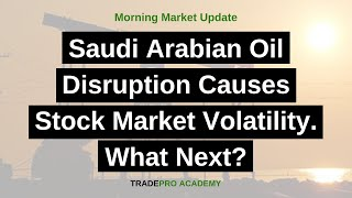 Saudi Arabian Oil Disruption Causes Stock Market Volatility. What Next?