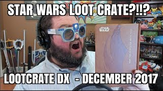 STAR WARS LOOT CRATE??!?! - Loot Crate DX December 2017