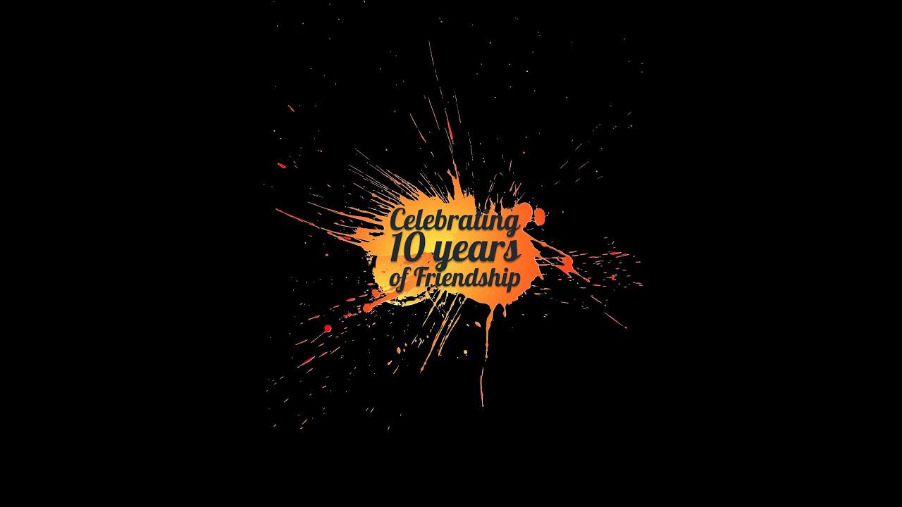 Celebrating Years of Friendship Celebrating 10 Years of