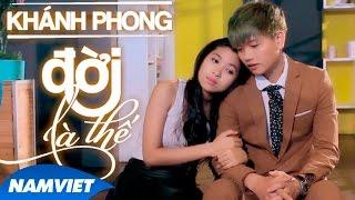 Video clip Phim Ca Nhạc Đời Là Thế - Khánh Phong [FILM HD OFFICIAL]