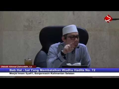 Bab Hal - Hal Yang Membatalkan Wudhu Hadits No. 72 Dan 73- Ustadz Ahmad Zainuddin, Lc