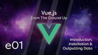 Vue.js Tutorial From Scratch - e01 - Introduction, Installation & Outputting Data