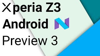 Xperia Z3: Android N preview 3