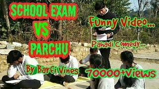 School Exam Vs Parchu | BARFI VINES |Pahari School Life|kangra Comedy|Himachali Comedy|Pahari funny