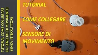 TUTORIAL COME COLLEGARE UN SENSORE DI MOVIMENTO SENZA INTERRUTTORE
