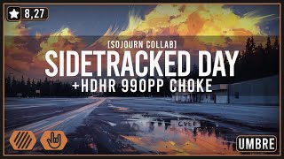 osu! | Sidetracked Day +HDHR 990pp CHOKE | Umbre
