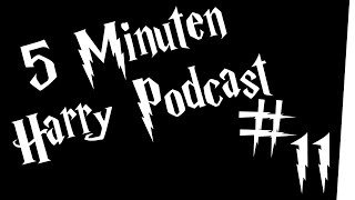 5 Minuten Harry Podcast #11