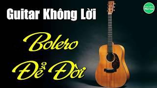 Hòa Tấu Guitar Không Lời | Liên Khúc Bolero Trữ Tình Đặc Biệt Nhất | Nhạc Sống Mai Lan