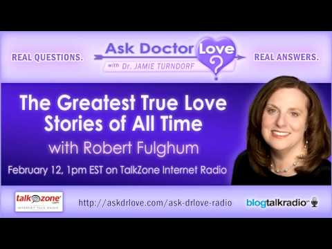 The Greatest True Love Stories Of All Time With Guest Robert Fulghum