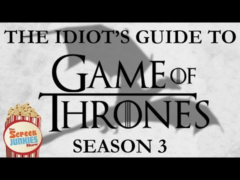 The Idiots Guide to Game of Thrones Season 3