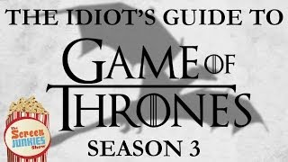 The Idiot's Guide to Game of Thrones (Season 3)
