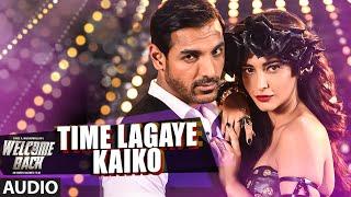 Time Lagaya Kaiko Full AUDIO Song - John Abraham & Anmoll Mallik | Welcome Back | T-Series