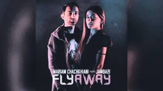 Mariam Chachkhiani Fly Away ft Jambazi