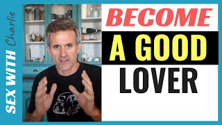 How To Become A Good Lover - Best Tips