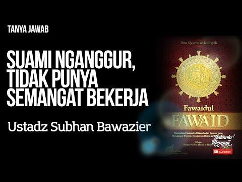 Tanya Jawab : Suami Nganggur, Tidak Punya Semangat Bekerja - Ustadz Subhan Bawazier
