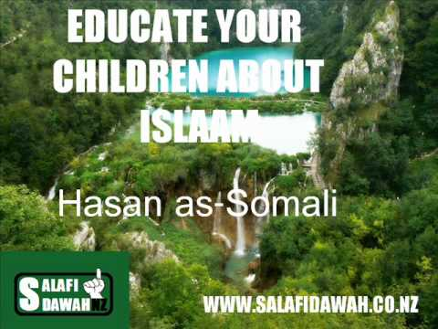 Educate Your Children About Islam - Hasan as-Somali