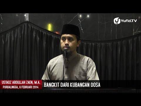 Bangkit Dari Kubangan Dosa - Ustadz Abdullah Zaen, MA