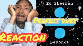 Perfect Duet- Ed Sheeran Ft. Beyonce (REACTION)