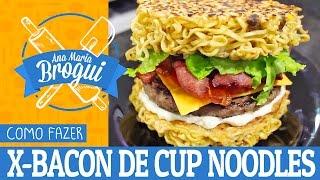 Ana Maria Brogui #233 - Como fazer X-Bacon de Cup Noodles
