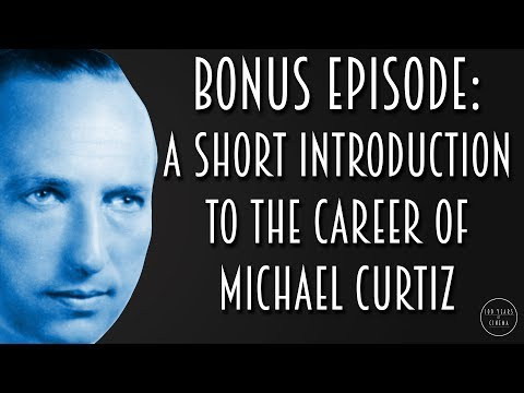 Bonus Episode: A Short Introduction To The Career Of Michael Curtiz
