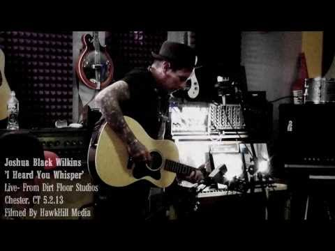 Joshua Black Wilkins - I Heard Your Whisper