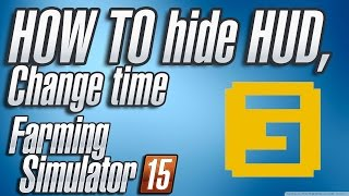 TUTORIAL: How to change time, hide HUD in Farming Simulator 15