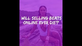 Will selling beats online ever die