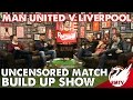 Man United v Liverpool | Uncensored Match Build Up with Full Time Devils