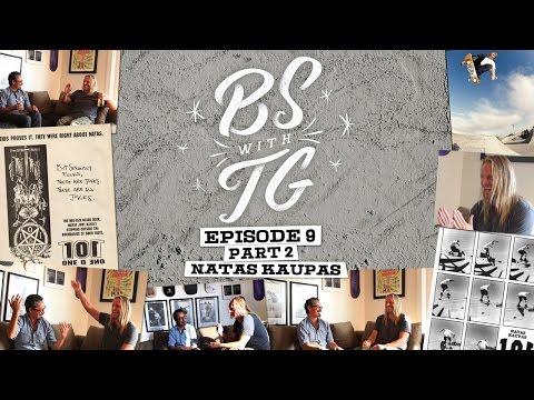 BS with TG : Natas Kaupas Part 2