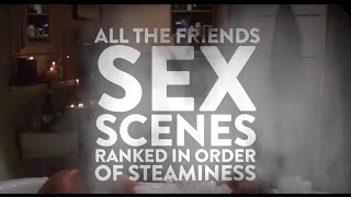 All The Friends Sex Scenes Ranked In Order Of Steaminess | Comedy Central UK