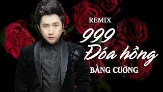 Mashup Nhạc Trẻ Remix | 999 Đóa Hồng - Sai Lầm Vẫn Là Anh - Tình Đơn Phương | Bằng Cường Remix 2018