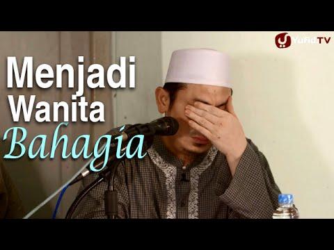 Serial Ceramah Islam: Menjadi Wanita Yang Bahagia - Ustadz Ahmad Zainuddin