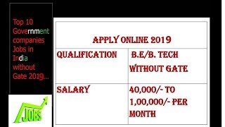 TOP 10 GOVERNMENT COMPANIES FILLING THEIR VACANCIES WITHOUT GATE 2019...