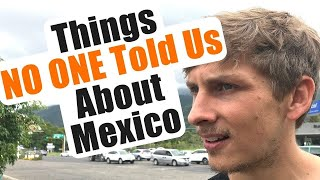 Stuff NO ONE Warned Us About in MEXICO