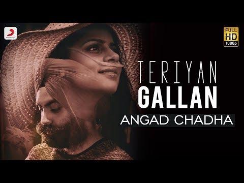 Angad Chadha - Teriyan Gallan | Latest Punjabi Song 2018