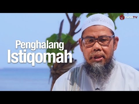 Ceramah Pendek: Penghalang Istiqomah - Ustadz Zainal Abidin Syamsudin, Lc.
