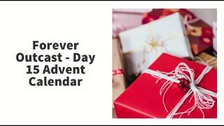 Forever Outcast Advent Calendar Day 15