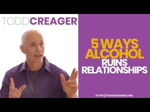 Five Ways Alcohol Ruins Relationships | Expert Todd Creager