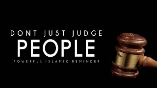 Don't Just Judge People- Powerful Islamic Reminder