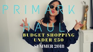 Primark Haul and try-on  // New-in clothes Summer 2018 | Budget Shopping Under £50 |