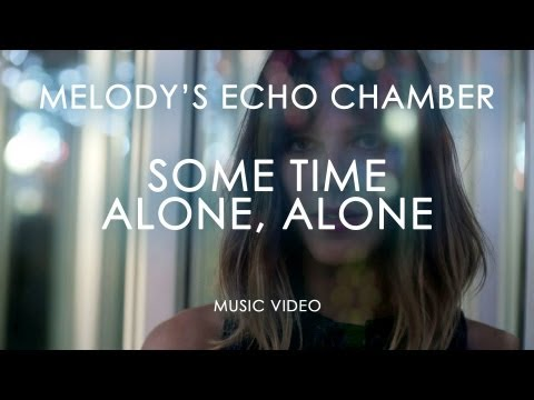 Melodys Echo Chamber - Some Time Alone Alone