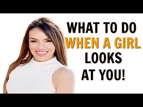 What To Do When A Girl Looks At You | 6 Tips To Try Now!