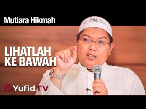 Mutiara Hikmah: Lihatlah Kebawah - Ustadz DR FIranda Andirja, MA.